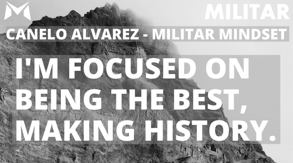 Canelo Alvarez- MILITAR MINDSET